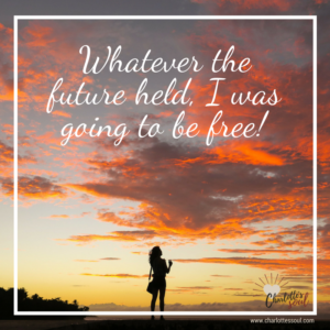 Whatever the future held, I was going to be free! #https://charlottessoul.com #CharlottesSoul