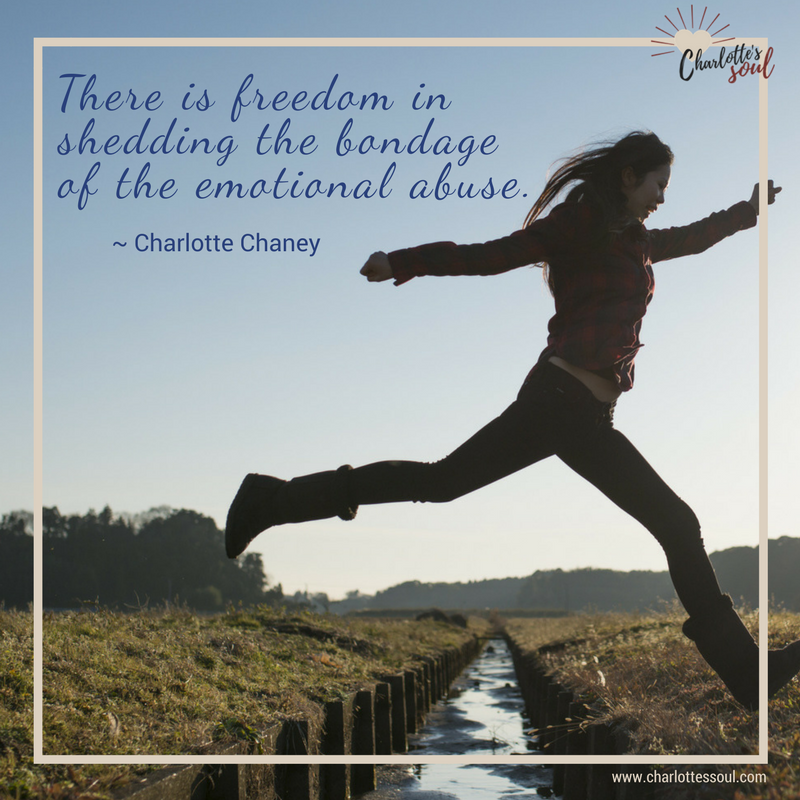 There is freedom in shedding the bondage of the emotional abuse. #https://charlottessoul.com #CharlottesSoul