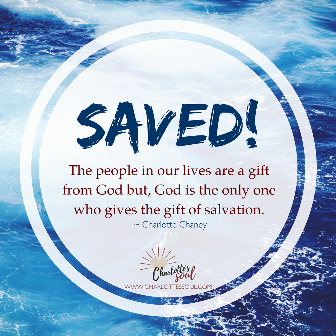 The people in our lives are a gift from God but, God is the only one who gives the gift of salvation.