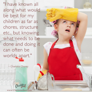"""""""I have known all along what would be best for my children as far as chores, structure etc., but knowing what needs to be done and doing it can often be worlds apart."""""""