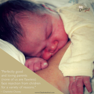 """""""Perfectly good and loving parents (none of us are flawless) face rejection from children for a variety of reasons."""" ~Charlotte Chaney"""