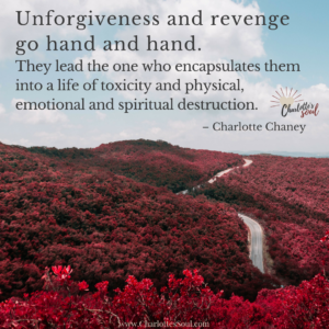 Unforgiveness and revenge go hand in hand.