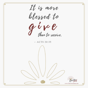 'It is more blessed to give than to receive.' Acts 20:35