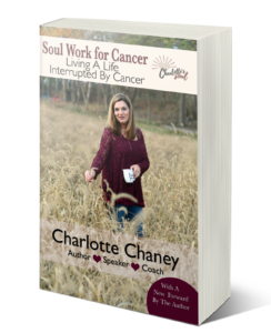Soul Work for Cancer by Charlotte Chaney