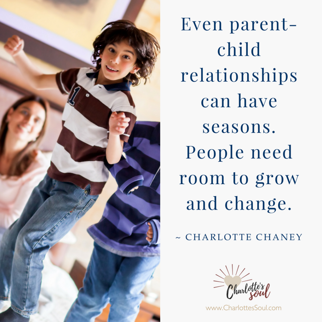 Even parent-child relationships can have seasons. People need room to grow and change.