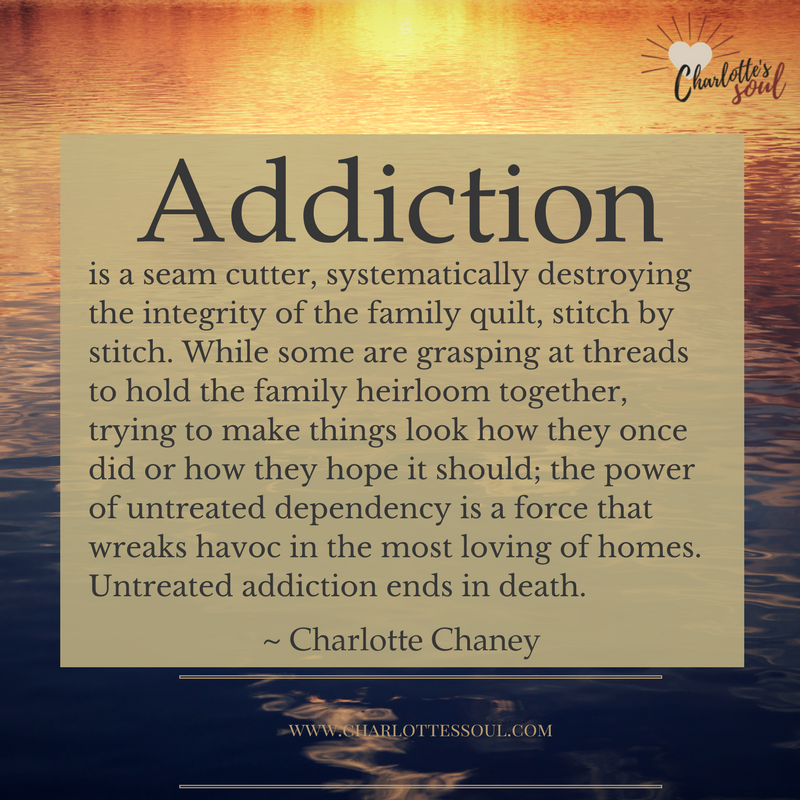 Addiction is a seam cutter, systematically destroying the integrity of the family quilt, stitch by stitch.