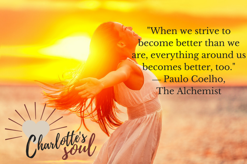 When we strive to become better than we are, everything around us becomes better, too. ~ Paulo Coelho https://charlottessoul.com/