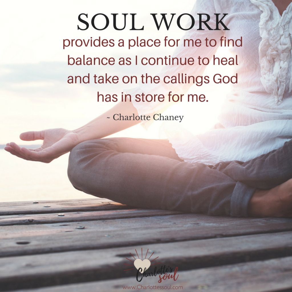 Soul Work provides a place for me to find balance as I continue to heal and take on the callings God has in store for me.